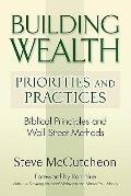 Building Wealth: Priorities and Practices : Biblical Principles and Wall Street Methods