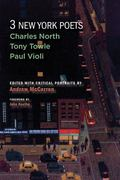 3 New York Poets : Charles North, Tony Towle, Paul Violi