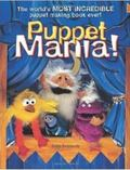 Puppet Mania The World's Most Incredible Puppet Making Book Ever