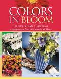 Colors in Bloom Use Color to Create 21 Silk Flower Arrangements for Every Mood and Decor