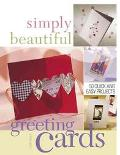Simply Beautiful Greeting Cards 50 Quick and Easy Projects
