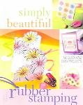 Simply Beautiful Rubber Stamping 50 Quick And Easy Projects