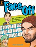 Face Off How to Draw Amazing Caricatures & Comic Portraits