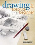 Drawing for the Absolute Beginner A Clear & Easy Guide to Successful Drawing