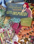 Impatient Beader Gets Inspired A Crafty Chick's Guide to Instant Inspiration