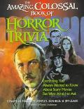 Amazing, Colossal Book of Horror Trivia Everything You Always Wanted to Know About Scary Mov...