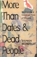 More Than Dates & Dead People Recovering a Christian View of History