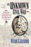 Unknown Civil War Odd, Peculiar, and Unusual Stories from the War Between the States