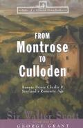 From Montrose to Culloden Bonnie Prince Charlie & Scotland's Romantic Age