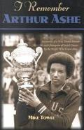 I Remember Arthur Ashe Memories of a True Tennis Pioneer and Champion of Social Causes by th...