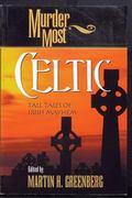 Murder Most Celtic Tall Tales of Irish Mayheim