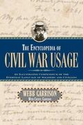The Encyclopedia of Civil War Usage: An Illustrated Compendium of the Everyday Language of S...