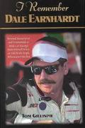 I Remember Dale Earnhardt Personal Memories and Testimonials to Stock Car Racing's Most Belo...