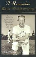 I Remember Bud Wilkinson Personal Memories and Anecdotes About an Oklahoma Sooners Legend As...