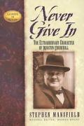 Never Give in The Extraordinary Character of Winston Churchill