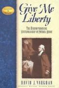 Give Me Liberty The Uncompromising Statesmanship of Patrick Henry