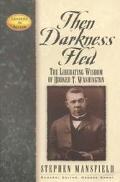 Then Darkness Fled The Liberating Wisdom of Booker T. Washington