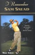 I Remember Sam Snead Memories and Anecdotes of Golf's Slammin' Sammy