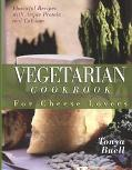 Vegetarian Cookbook for Cheese Lovers For Cheese Lovers