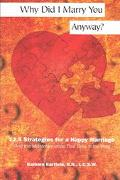 Why Did I Marry You Anyway? 12.5 Strategies for a Happy Marriage (And the Mythinformation Th...
