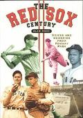 Red Sox Century Voices and Memories of Fenway Park
