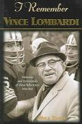 I Remember Vince Lombardi Personal Memories And Testimonies to Football's First Super Bowl C...