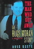 Man Who Got Away The Bugs Moran Story