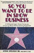 So You Want To Be In Show Business A Hollywood Agent Shares The Secrets Of Getting Ahead Wit...