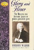 Glory And Honor The Music And Artistic Legacy of Johann Sebastian Bach
