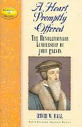 Heart Promptly Offered The Revolutionary Leadership of John Calvin