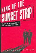 King of the Sunset Strip Hangin' With Mickey Cohen And the Hollywood Mob