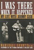 I Was There When It Happened My Life With Johnny Cash