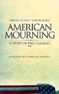 American Mourning Joined by War - Torn by Beliefs the Intimate Story of Two Famillies