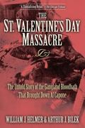 St. Valentine's Day Massacre The Untold Story of the Gangland Bloodbath That Brought Down Al...