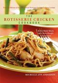 The Rotisserie Chicken Cookbook: Home Made Meals with Store Bought Convenience