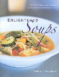 Enlightened Soups: More Than 150 Light, Healthy, Delicious and Beautiful Soups in 60 Minutes...