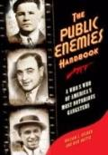 Public Enemies Handbook : A Who's Who of America's Most Notorious Gangsters