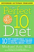 The Perfect 10 Diet: The Breakthrough Diet Solution-10 Key Hormones You Must Balance to Melt...
