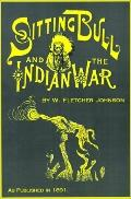 Life of Sitting Bull And History of the Indian War of 1890-91