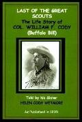 Last of the Great Scouts The Life Story of Col. William F. Cody (Buffalo Bill