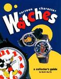 Cartoon Character Watches : A Collector's Guide