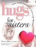 Hugs for Sisters Stories, Sayings, and Scriptures to Encourage and Inspire