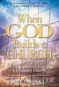 When God Builds a Church 10 Principles for Growing a Dynamic Church  The Remarkable Story of...