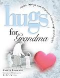 Hugs for Grandma Stories, Sayings, and Scriptures to Encourage and Inspire the Heart