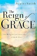 Reign of Grace The Delights and Demands of God's Love