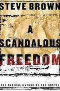 Scandalous Freedom The Radical Nature Of The Gospel