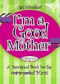 I'm A Good Mother A Devotional Book For The Not-so-perfect Mom