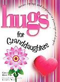 Hugs for Granddaughters Stories, Sayings, and Scriptures to Encourage and Inspire
