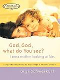 God, God, What Do You See? I See a Mother Looking at Me