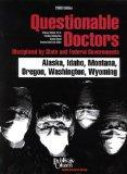 Questionable Doctors Disciplined by State and Federal Governments : Alaska, Idaho, Montana, ...